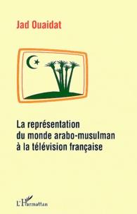 Jad Ouaidat - La représentation du monde arabo-musulman à la télévision française.