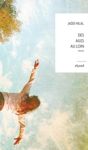 Jadd Hilal - Des ailes au loin.