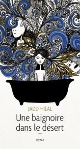 Jadd Hilal - Une baignoire dans le désert.