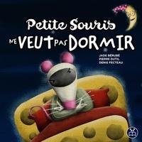 Jade Bérubé et Pierre Dutil - Petite Souris ne veut pas dormir.