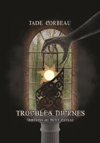 Jade Corbeau - Troubles diurnes.