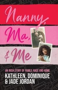 Jade Jordan et Dominique Jordan - Nanny, Ma and me - An Irish story of family, race and home.