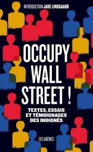 Jade Lindgaard - Occupy Wall Street ! - Textes, essais et témoignages des indignés.