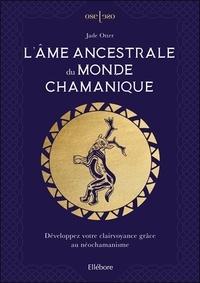 Jade Otter - L'âme ancestrale du monde chamanique - Développez votre clairvoyance grâce au néochamanisme.