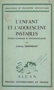 Jadwiga Abramson et Georges Heuyer - L'enfant et l'adolescent instables - Études cliniques et psychologiques.