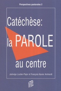Jadwiga Loulier-Pajor et François-Xavier Amherdt - Catéchèse : La parole au centre - Les méthodes actuelles lui ménagent-elles assez d'espace? (pour les enfants de 7 à 12ans).