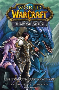 Jae-Hwan Kim et Richard A. Knaak - Work of Warcraft shadow wing Tome 1 : Les dragons d'Outre-terre.