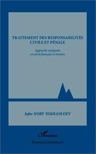 Jafar Nory Yoshanloey - Traitement des responsabilités civile et pénale - Approche comparée en droit français et iranien.