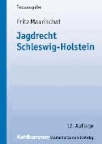 Jagdrecht Schleswig-Holstein - Vorschriftensammlung mit Anmerkungen.