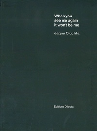 Jagna Ciuchta - When you see me again it won't be me.