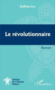 Jahh-Raffion Gué - Le révolutionnaire.