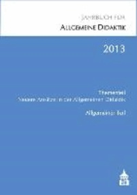 Jahrbuch für Allgemeine Didaktik 2013 - Thementeil: Neuere Ansätze in der Allgemeinen Didaktik.
