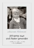 Jahrgang 1940 und Pastor geworden - Rückblicke auf mein Erleben und Denken zur Kinder- und Jugendzeit.