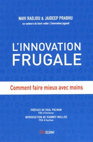 Jaideep Prabhu et Navi Radjou - L'innovation frugale - Comment faire mieux avec moins.