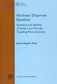 Jaime Angulo Pava - Nonlinear Dispersive Equations - Existence and Stability of Solitary and Periodic Travelling Wave Solutions.