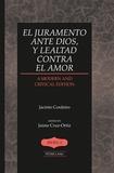 Jaime Cruz-ortiz - El juramento ante Dios, y lealtad contra el amor - A Modern and Critical Edition- Edited by Jaime Cruz-Ortiz.