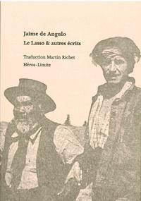 Jaime de Angulo - Le Lasso & autres écrits.