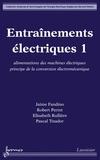 Jaime Fandino et Robert Perret - Entraînements électriques - Tome 1, Alimentations des machines électriques principe de la conversion électromécanique.