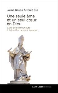 Une seule âme et un seul coeur en Dieu - Vivre en communauté à la lumière de saint Augustin.pdf