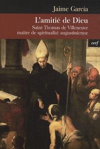 Jaime Garcia - L'amitié de Dieu - Saint Thomas de Villeneuve maître de spiritualité augustinienne.