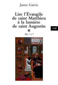 Jaime Garcia et Jaime García - Lire l'Évangile de saint Matthieu à la lumière de saint Augustin - Mt 1 à 7.