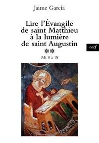 Jaime Garcia et Jaime García - Lire l'Évangile de saint Matthieu à la lumière de saint Augustin - Mt 8 à 18.