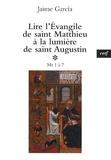 Jaime Garcia - Lire l'Evangile de saint Matthieu à la lumière de saint Augustin - Tome 1, Mt 1 à 7.