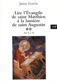 Jaime García - Lire l'Evangile de saint Matthieu à la lumière de saint Augustin - Tome 2, Mt 8-18.