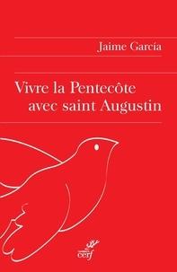 Jaime Garcia et Jaime García - Vivre la Pentecôte avec saint Augustin.