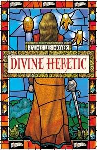 Jaime Lee Moyer - Divine Heretic.