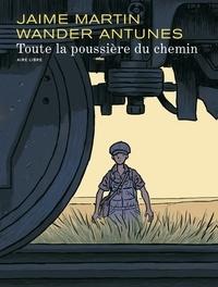 Jaime Martin et Wander Antunes - Toute la poussière du chemin - Edition spéciale.