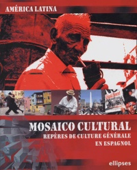 Jaime Massardo et Albert Suarez-Rojas - América Latina : Mosaico cultural - Repères de culture générale en espagnol.