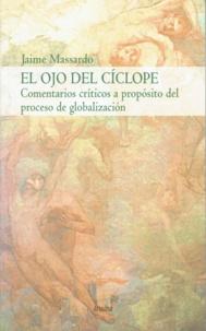 Jaime Massardo - El ojo del cíclope - Comentarios críticos a propósito del proceso de globalización.