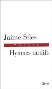 Jaime Siles - Hymnes tardifs.