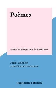 Jaime Somarriba-Salazar et André Brignole - Poèmes - Suivis d'un Dialogue entre la vie et la mort.