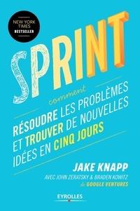 Jake Knapp et John Zeratsky - Sprint - Résoudre les problèmes et trouver de nouvelles idées en cinq jours.