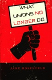 Jake Rosenfeld - What Unions No Longer Do.