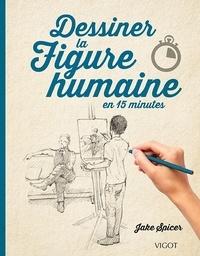 Jake Spicer - Dessiner la figure humaine en 15 minutes.
