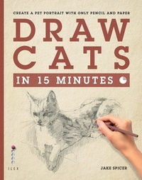 Jake Spicer - Draw Cats in 15 Minutes - Create a pet portrait with only pencil & paper.