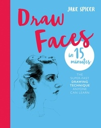 Jake Spicer - Draw Faces in 15 Minutes - Amaze your friends with your portrait skills.