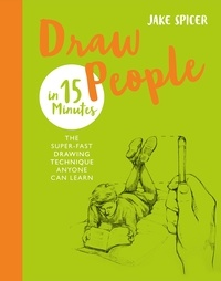 Jake Spicer - Draw People in 15 Minutes - Amaze your friends with your drawing skills.