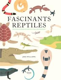 Jake Williams - Fascinants reptiles - Découvre les différentes espèces et leurs caractéristiques.