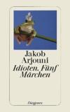 Jakob Arjouni - Idioten, Fünf Märchen.