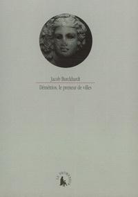 Jakob Burckhardt - Démétrios, le preneur de villes.
