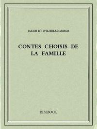 Jakob et Wilhelm Grimm - Contes choisis de la famille.