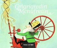 Jakob et Wilhelm Grimm et Nathalie Ragondet - Grigrigredin Menufretin.