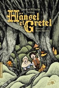 Jakob et Wilhelm Grimm et Sophie Guerrive - Hänsel et Gretel.