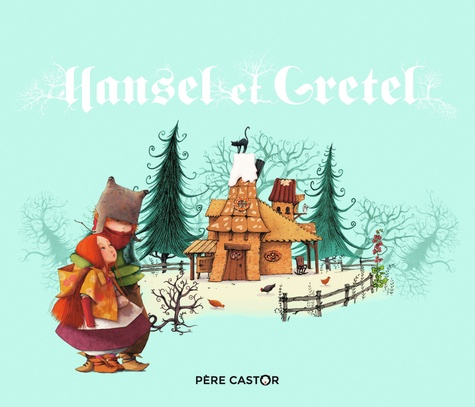 Jakob et Wilhelm Grimm et Sophie Lebot - Hansel et Gretel.