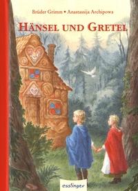 Jakob et Wilhelm Grimm et Anastassija Archipowa - Hänsel und Gretel.