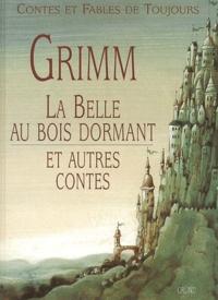 Jakob et Wilhelm Grimm - La belle au bois dormant et autres contes.